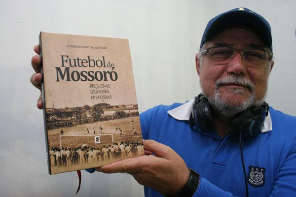 No livro, Lupércio Luiz conta as histórias do futebol mossoroense