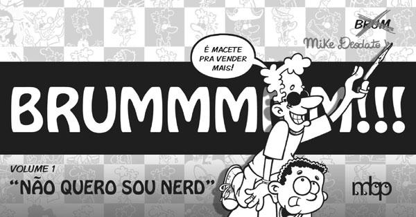 Brummmmm!!! Vol. 1 Não Quero Sou Nerd reúne 100 tirinhas de Rodrigo publicadas em jornais