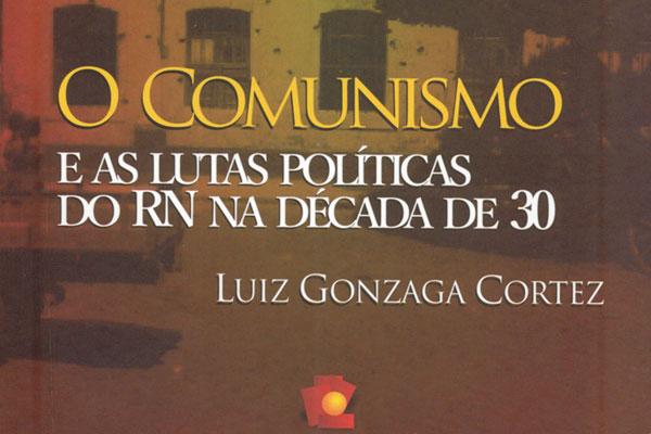 Movimentos políticos da primeira metade do século XX são abordados em novo livro de Luiz Gonzaga Cortez